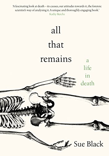 All That Remains: A Life in Death By Professor Sue Black