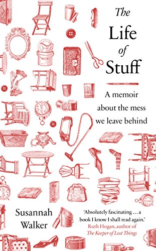 The Life of Stuff: A memoir about the mess we leave behind by Susannah Walker