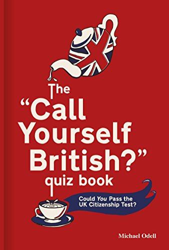 The `Call Yourself British?' Quiz Book: Could You Pass the UK Citizenship Test? by Michael O'Dell