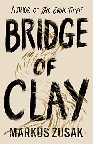 Bridge of Clay: From bestselling author of The Book Thief By Markus Zusak