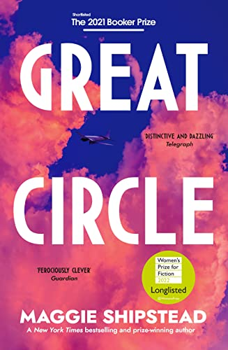 Great Circle: The dazzling new novel for fans of The Goldfinch By Maggie Shipstead