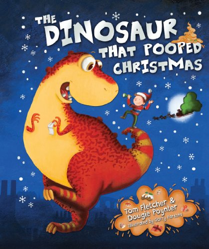 The Dinosaur That Pooped Christmas! By Tom Fletcher