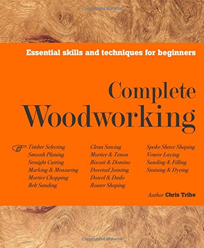 Complete Woodworking By Chris Tribe