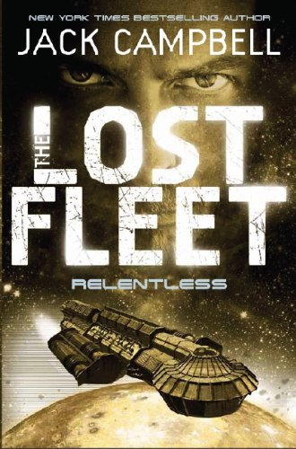 The Lost Fleet: Relentless (Book 5) (Lost Fleet 5) By Jack Campbell