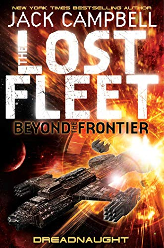 The Lost Fleet: Beyond the Frontier: Dreadnaught (Lost Fleet Beyond/Frontier 1) By Jack Campbell