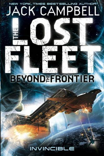 The Lost Fleet: Beyond the Frontier-Invincible (Lost Fleet Beyond/Frontier 2) by Jack Campbell
