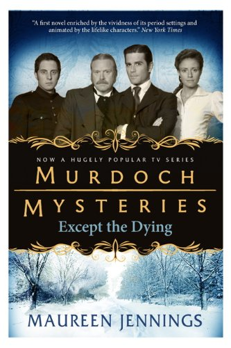 Murdoch Mysteries: Except the Dying by Maureen Jennings