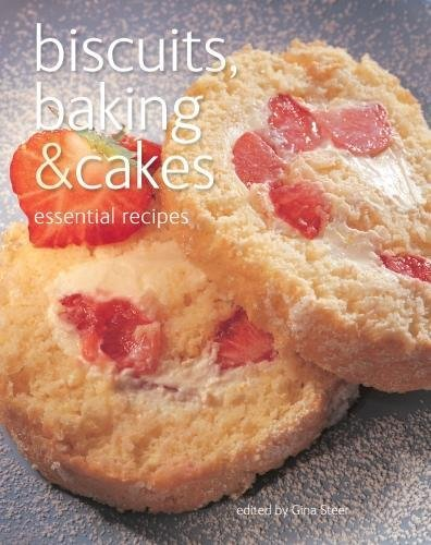 Biscuits, Baking & Cakes: Essential Recipes General editor Gina Steer