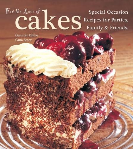 For the Love of Cakes: Special Occasion Recipes for Parties, Family & Friends by Gina Steer