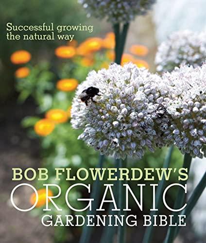 Bob Flowerdew's Organic Gardening Bible By Bob Flowerdew
