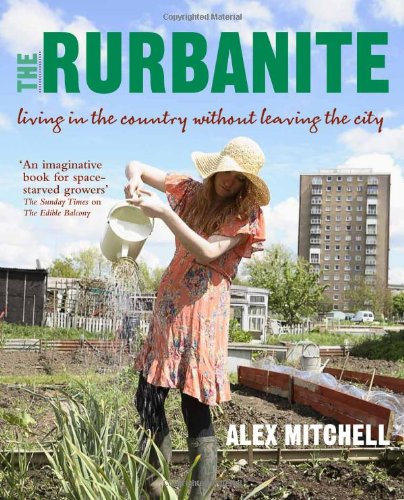 The Rurbanite: Living in the Country without Leaving the City by Alex Mitchell