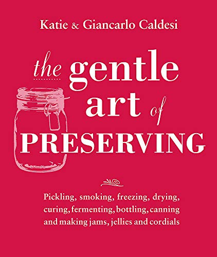 The Gentle Art of Preserving By Katie Caldesi