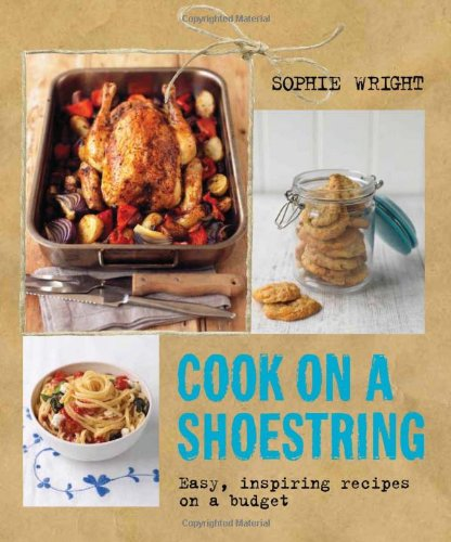 Cook on a Shoestring: Easy, Inspiring Recipes on a Budget by Sophie Wright