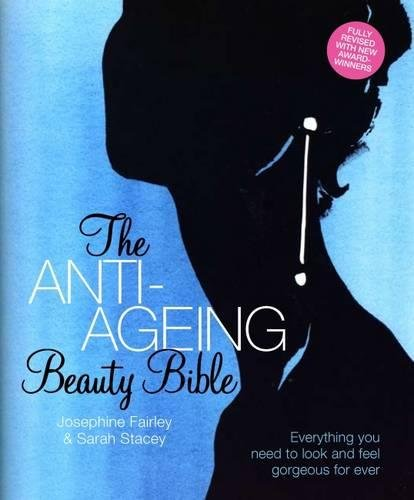 The Anti-Ageing Beauty Bible: Everything You Need To Look and Feel Gorgeous Forever by Sarah Stacey