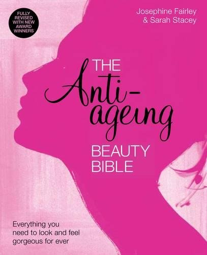 The Anti-Ageing Beauty Bible  Everything you need to look and feel gorgeous By Sarah Stacey