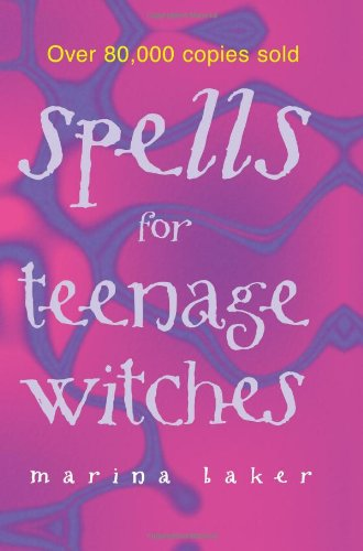 Spells for Teenage Witches: Take charge of your destiny with magic By Marina Baker