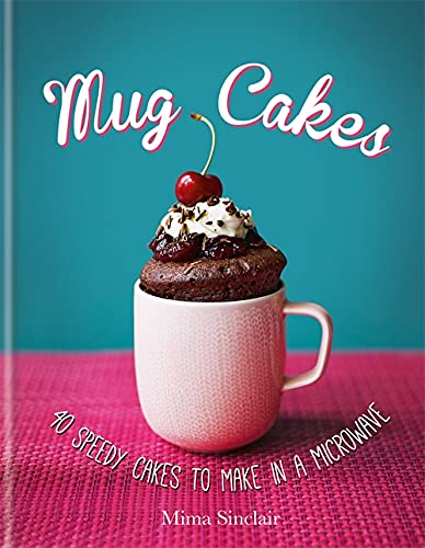 Mug Cakes: 40 speedy cakes to make in a microwave By Mima Sinclair