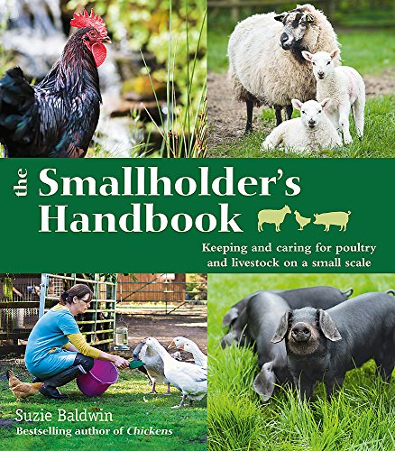 The Smallholder's Handbook: Keeping & caring for poultry & livestock on a small scale By Suzie Baldwin