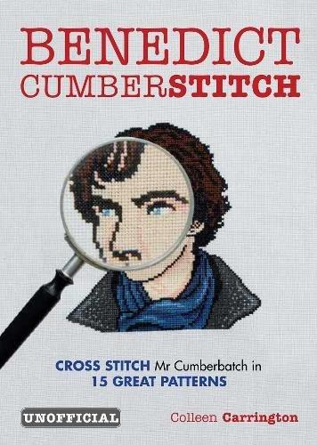 Benedict Cumberstitch: Crossstitch Mr Cumberbatch in 15 great patterns By Angela Wright