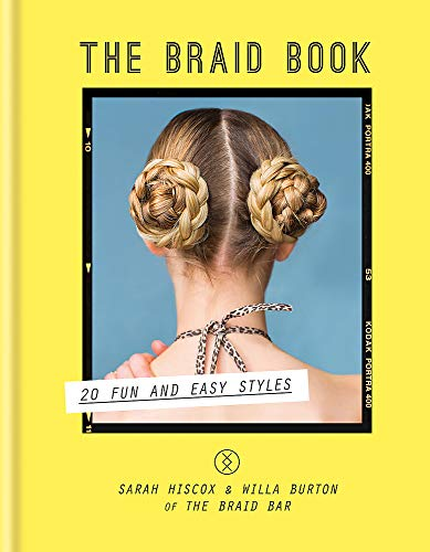 The Braid Book: 20 fun and easy styles By Sarah Hiscox