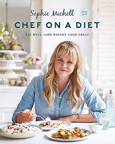 Chef on a Diet: Loving Your Body and Your Food By Sophie Michell