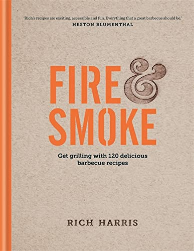 Fire & Smoke: Get Grilling with 120 Delicious Barbecue Recipes By Rich Harris
