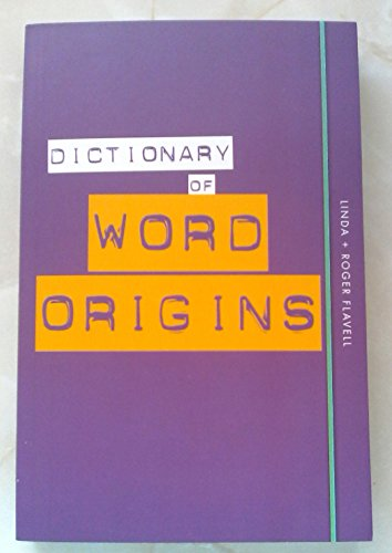 Dictionary of Word Origins By Linda and Roger Flavell