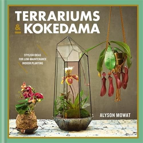 Terrariums & Kokedama By Alyson Mowat