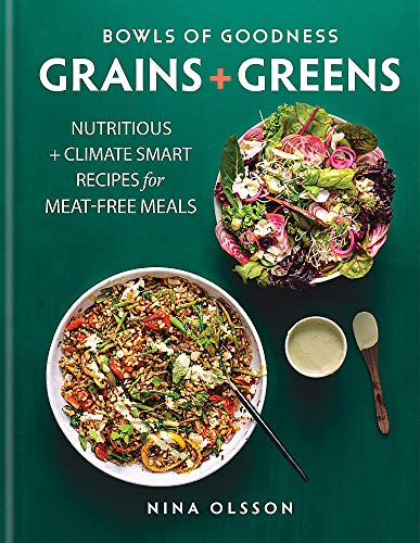 Bowls of Goodness: Grains + Greens By Nina Olsson