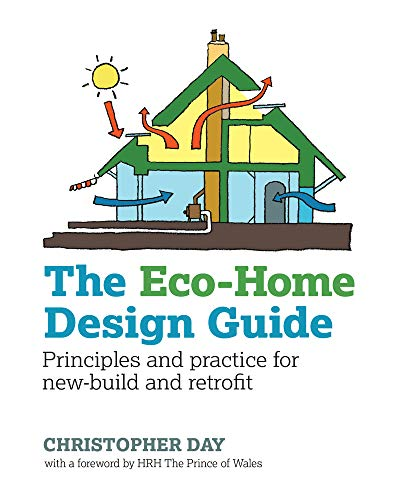 The Eco-Home Design Guide: Principles and practice for new-build and retrofit (Sustainable Building) By Christoper Day