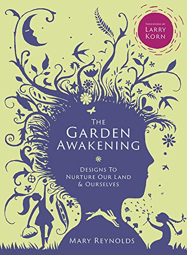 The Garden Awakening: Designs to nurture our land and ourselves By Mary Reynolds