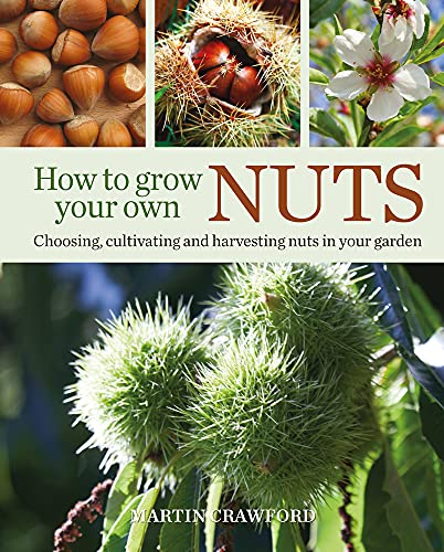 How to Grow Your Own Nuts By Martin Crawford