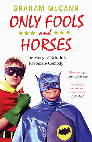Only Fools and Horses: The Story of Britain's Favourite Comedy by Graham McCann