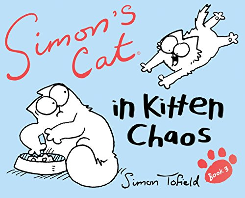 Simon's Cat: In Kitten Chaos: Book 3 by Simon Tofield