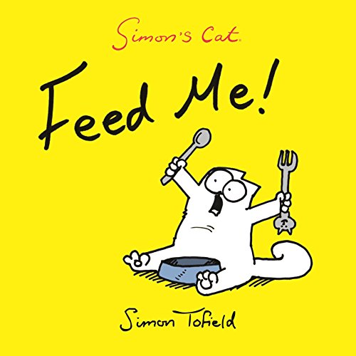Feed Me!: A Simon's Cat Book by Simon Tofield