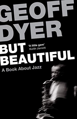 But Beautiful: A Book About Jazz by Geoff Dyer