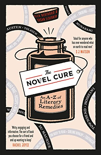The Novel Cure: An A to Z of Literary Remedies By Ella Berthoud