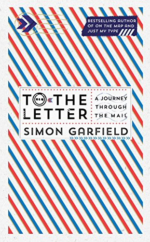 To the Letter: A Journey Through a Vanishing World by Simon Garfield