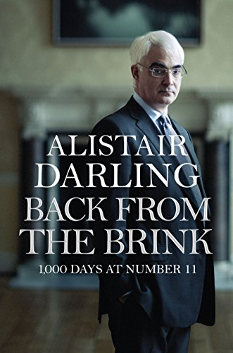 Back from the Brink: 1,000 Days at Number 11 by Alistair Darling