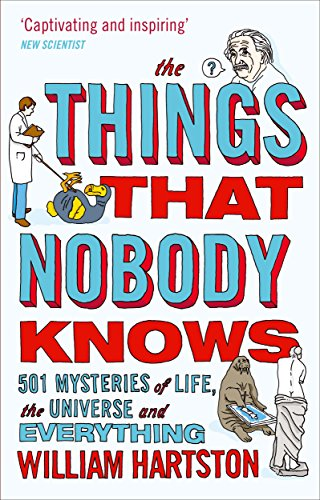 The Things that Nobody Knows: 501 Mysteries of Life, the Universe and Everything By William Hartston (Author)