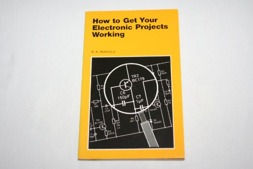 How to Get Your Electronic Projects Working By R. A. Penfold