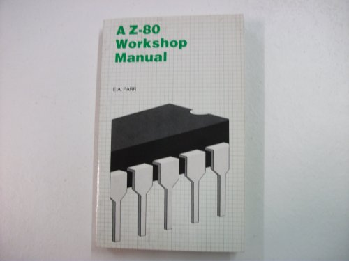 A Z-80 Workshop Manual By E.A. Parr