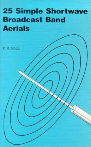 25 Simple Shortwave Broadcast Band Aerials (BP) By Edward M. Noll