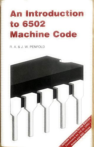 An Introduction to 6502 Machine Code by R. A. Penfold