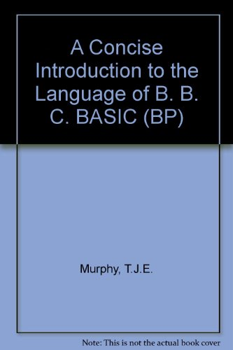 A Concise Introduction to the Language of B. B. C. BASIC By T.J.E. Murphy