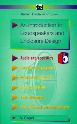 An Introduction to Loudspeakers and Enclosure Design By Vivian Capel
