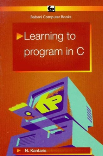 Learning to Programme in C. By Noel Kantaris