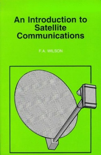 An Introduction to Satellite Communications (BP) By F.A. Wilson