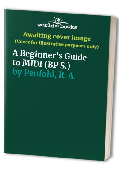 A Beginner's Guide to MIDI (BP S.) By R. A. Penfold