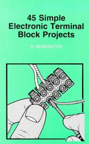 45 Simple Electronic Terminal Block Projects (BP) By Roy Bebbington